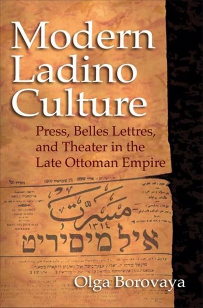 Picture of Modern Ladino Culture: Press, Belles Lettres, and Theater in the Late Ottoman Empire