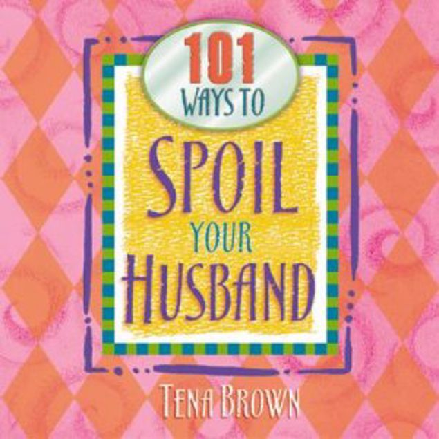 Picture of 101 Ways To Spoil Your Husband