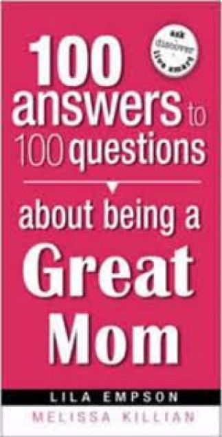 Picture of 100 Answers To 100 Questions About Being A Great Mom