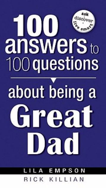 Picture of 100 Answers To 100 Questions About Being A Great Dad