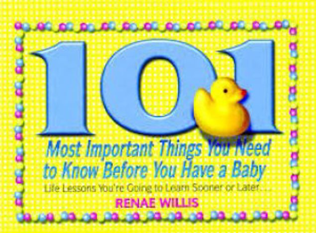 Picture of 101 Most Important Things You Need To Know Before You Have A Baby