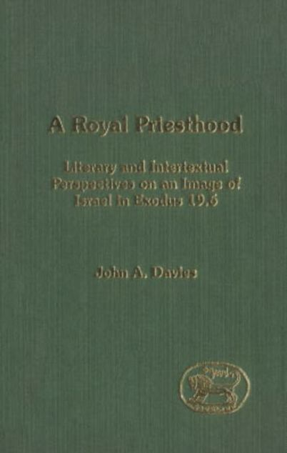 Picture of A Royal Priesthood: Literary and Intertextual Perspectives on an Image of Israel in Exodus 19.6