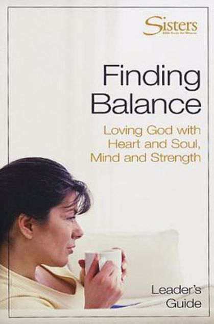 Picture of Sisters: Bible Study for Women - Finding Balance Leader's Guide: Loving God with Heart and Soul, and Mind and Strength