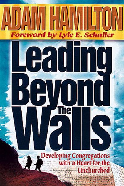 Picture of Leading Beyond the Walls: Developing Congregations with a Heart for the Unchurched