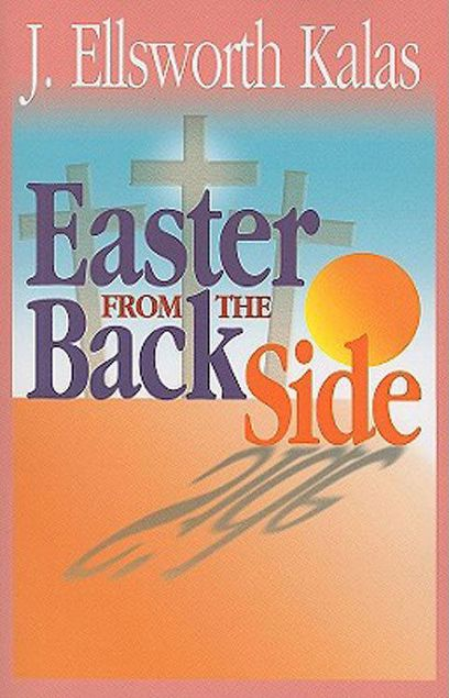 Picture of Easter from the Back Side: A Different Look at the Story of Christ's Resurrection