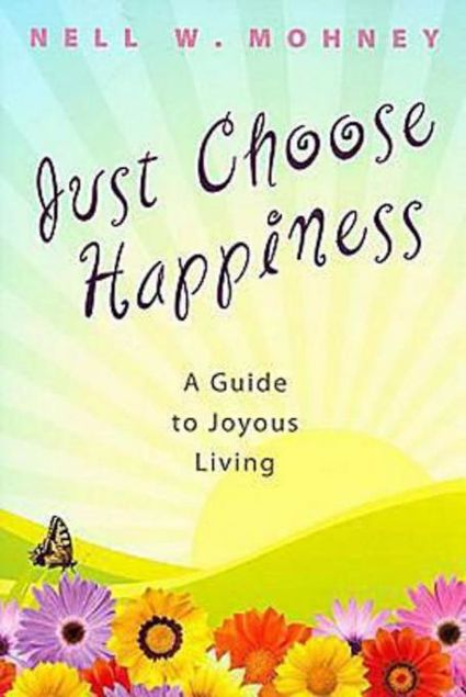 Picture of Just Choose Happiness: A Guide to Joyous Living