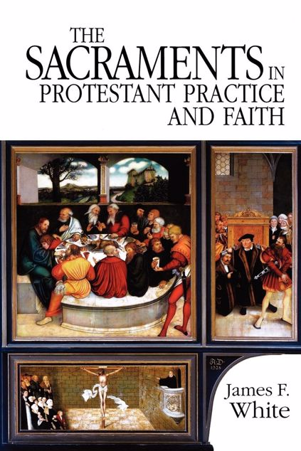 Picture of The Sacraments in Protestant Practice and Faith
