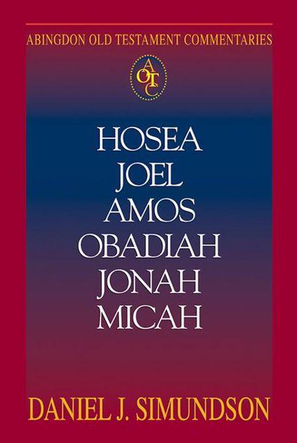 Picture of Abingdon Old Testament Commentaries: Hosea, Joel, Amos, Obadiah, Jonah, Micah: Minor Prophets