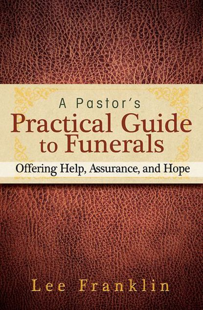 Picture of A Pastor's Practical Guide to Funerals: Offering Help, Assurance, and Hope