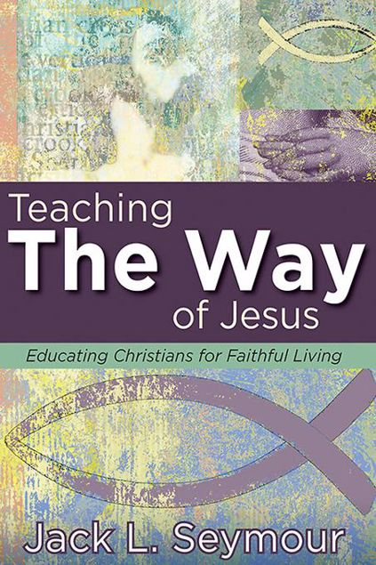 Picture of Teaching the Way of Jesus: Educating Christians for Faithful Living