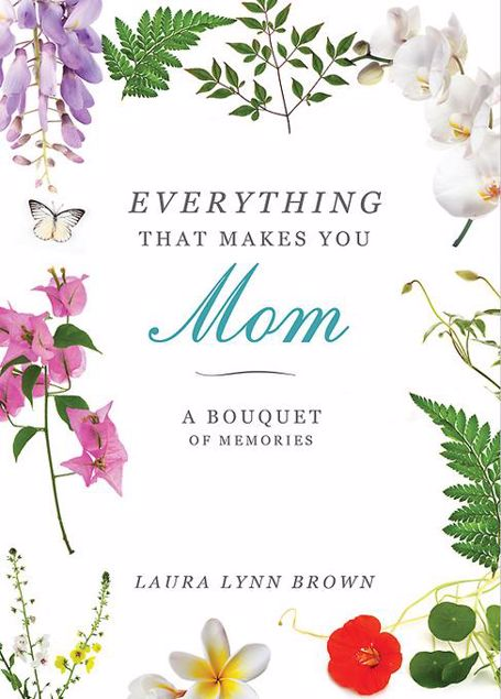 Picture of Everything That Makes You Mom: A Bouquet of Memories