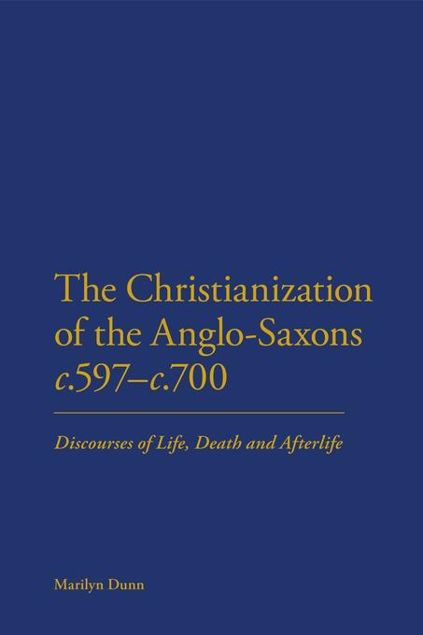 Picture of The Christianization of the Anglo-Saxons C.597-C.700: Discourses of Life, Death and Afterlife