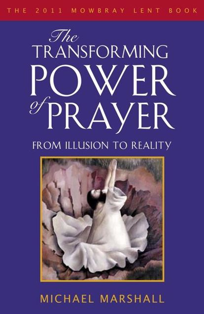 Picture of The Transforming Power of Prayer: From Illusion to Reality: The Mowbray 2011 Lent Book