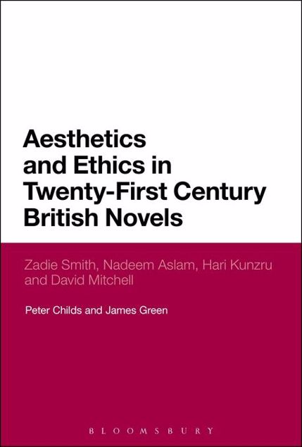 Picture of Aesthetics and Ethics in Twenty-First Century British Novels: Zadie Smith, Nadeem Aslam, Hari Kunzru and David Mitchell