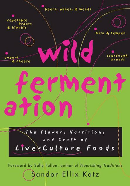 Picture of Wild Fermentation: The Flavor, Nutrition, and Craft of Live-Culture Foods