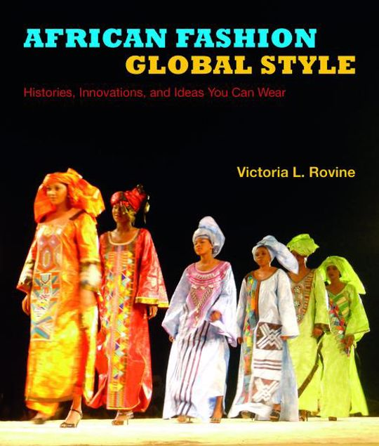 Picture of African Fashion, Global Style: Histories, Innovations, and Ideas You Can Wear