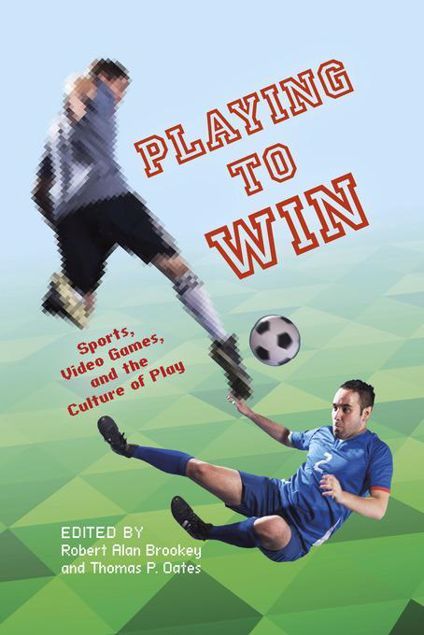 Picture of Playing to Win: Sports, Video Games, and the Culture of Play