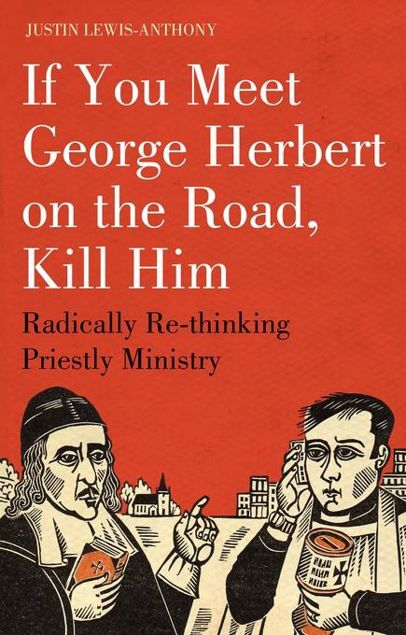 Picture of If You Meet George Herbert on the Road, Kill Him: Radically Re-Thinking Priestly Ministry