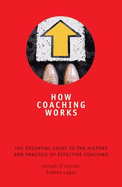 Picture of How Coaching Works: The Essential Guide to the History and Practice of Effective Coaching