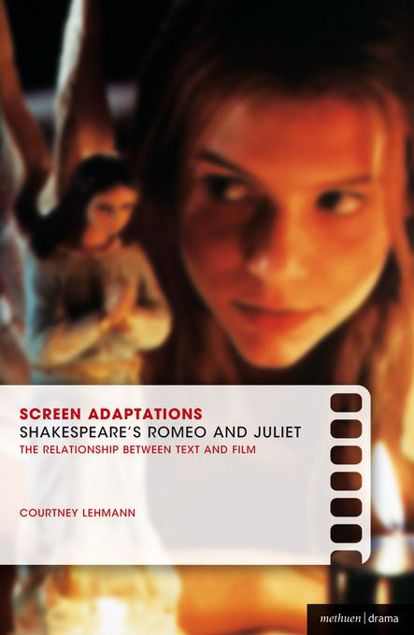 Picture of Screen Adaptations: Romeo and Juliet: A Close Study of the Relationship Between Text and Film