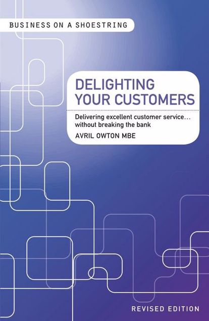 Picture of Delighting Your Customers: Delivering Excellent Customer Service...Without Breaking the Bank