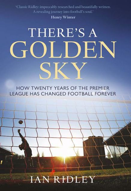 Picture of There's a Golden Sky: How Twenty Years of the Premier League Has Changed Football Forever