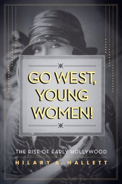 Picture of Go West, Young Women!: The Rise of Early Hollywood