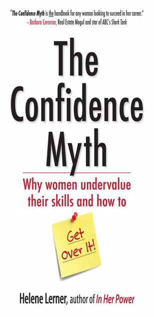 Picture of The Confidence Myth: Why Women Undervalue Their Skills, and How to Get Over It