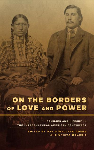 Picture of On the Borders of Love and Power: Families and Kinship in the Intercultural American Southwest