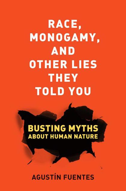 Picture of Race, Monogamy, and Other Lies They Told You: Busting Myths about Human Nature