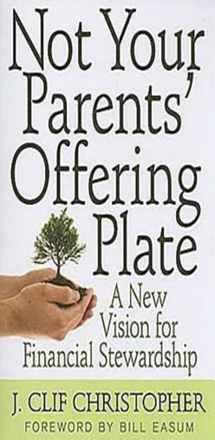 Picture of Not Your Parents' Offering Plate: A New Vision for Financial Stewardship