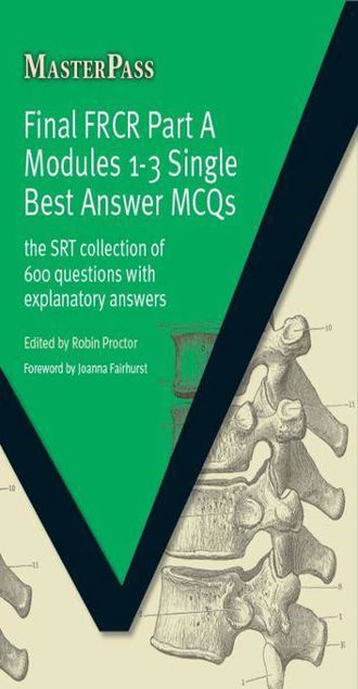 Picture of Final FRCR Part A Modules 1-3 Single Best Answer MCQS: The SRT Collection of 600 Questions with Explanatory Answers