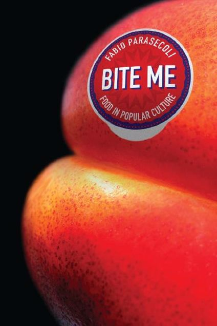 Picture of Bite Me: Food in Popular Culture