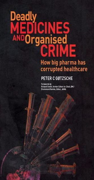 Picture of Deadly Medicines and Organised Crime: How big pharma has corrupted healthcare