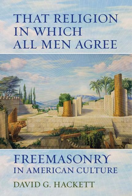 Picture of That Religion in Which All Men Agree: Freemasonry in American Culture