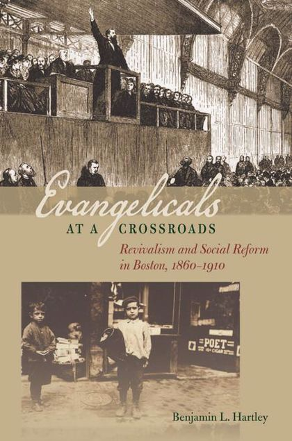 Picture of Evangelicals at a Crossroads: Revivalism and Social Reform in Boston, 1860-1910