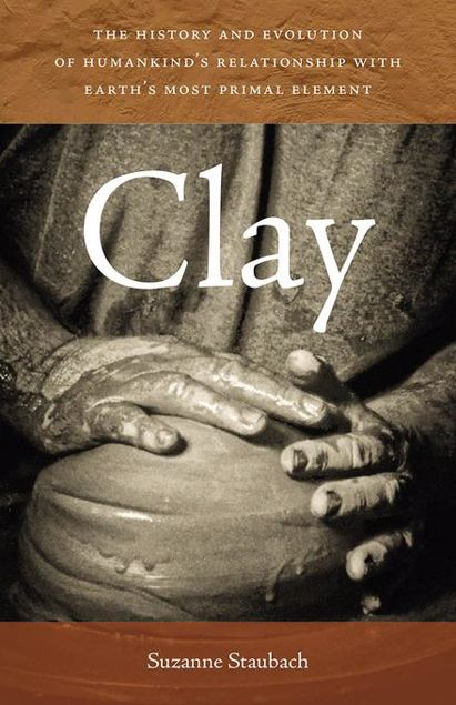 Picture of Clay: The History and Evolution of Humankind's Relationship with Earth's Most Primal Element