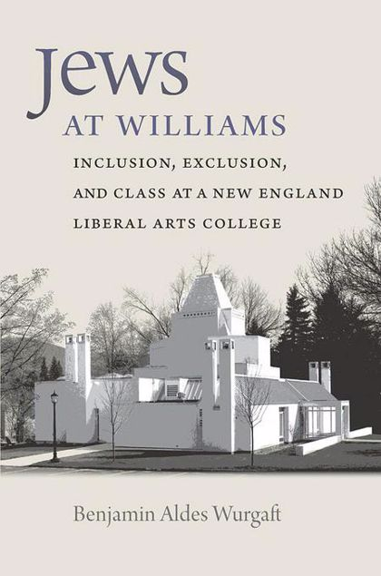 Picture of Jews at Williams: Inclusion, Exclusion, and Class at a New England Liberal Arts College