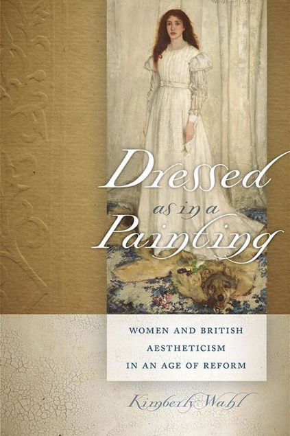 Picture of Dressed as in a Painting: Women and British Aestheticism in an Age of Reform