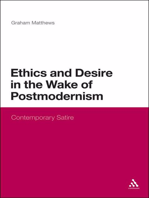 Picture of Ethics and Desire in the Wake of Postmodernism: Contemporary Satire