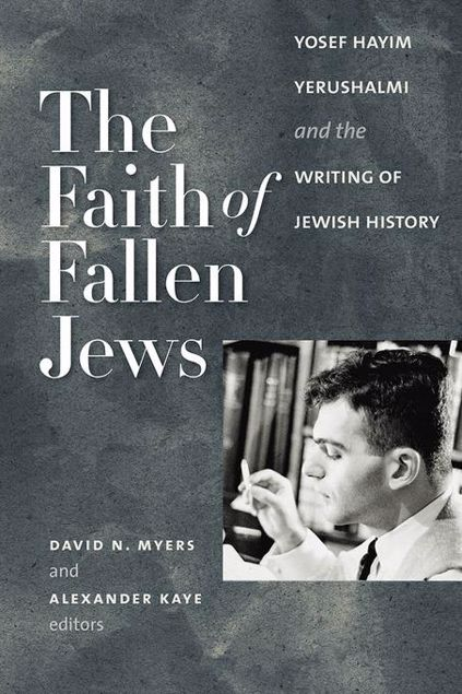 Picture of The Faith of Fallen Jews: Yosef Hayim Yerushalmi and the Writing of Jewish History