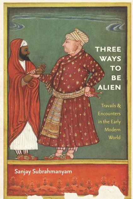 Picture of Three Ways to Be Alien: Travails and Encounters in the Early Modern World