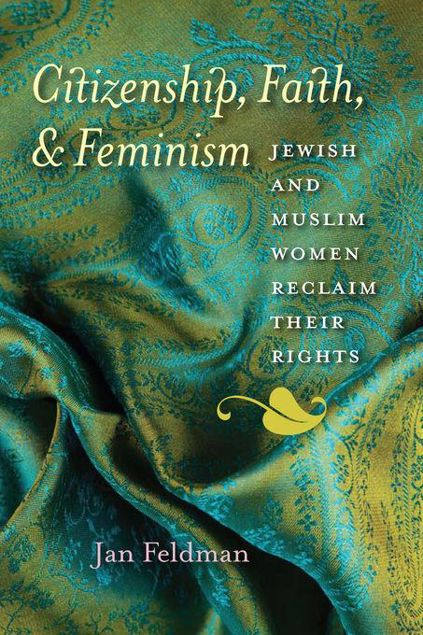 Picture of Citizenship, Faith, and Feminism: Jewish and Muslim Women Reclaim Their Rights