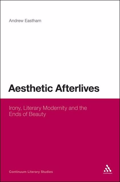 Picture of Aesthetic Afterlives: Irony, Literary Modernity and the Ends of Beauty