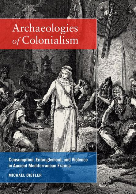 Picture of Archaeologies of Colonialism: Consumption, Entanglement, and Violence in Ancient Mediterranean France