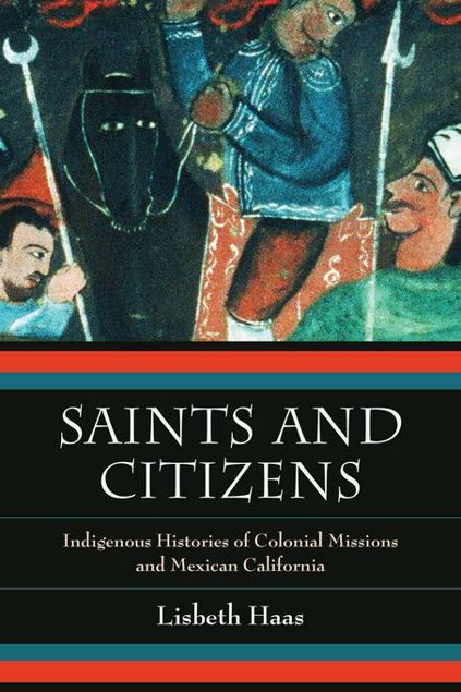 Picture of Saints and Citizens: Indigenous Histories of Colonial Missions and Mexican California