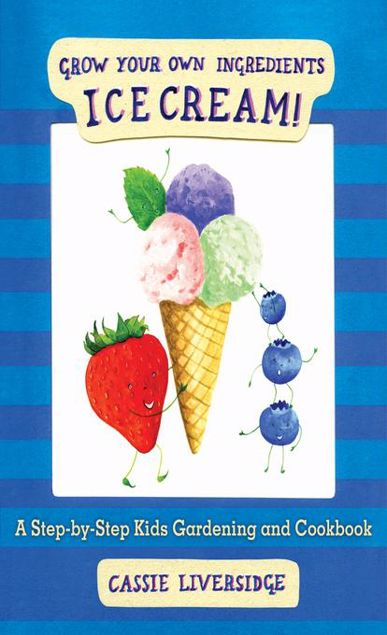 Picture of Ice Cream!: Grow Your Own Ingredients