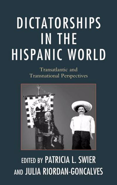 Picture of Dictatorships in the Hispanic World: Transatlantic and Transnational Perspectives
