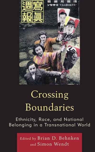 Picture of Crossing Boundaries: Ethnicity, Race, and National Belonging in a Transnational World