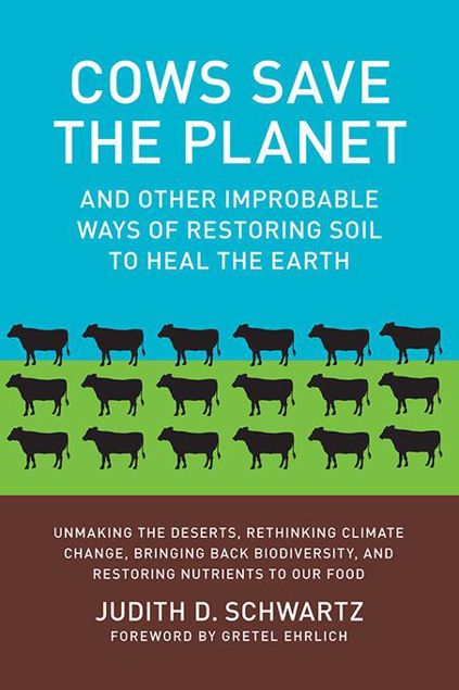 Picture of Cows Save the Planet: And Other Improbable Ways of Restoring Soil to Heal the Earth